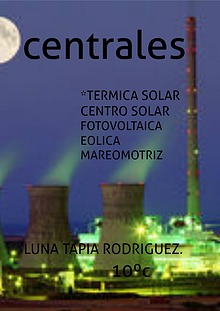 centrales térmicas solar, solar fotovoltaica, eólica, mareomotriz.