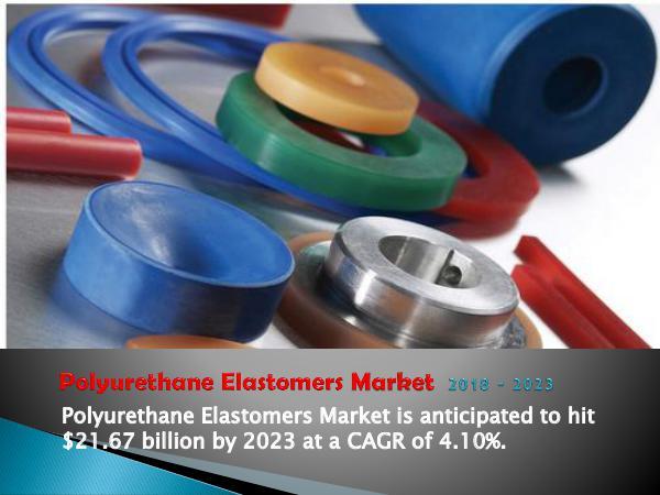 Polyurethanes Elastomers Market 2018-2023