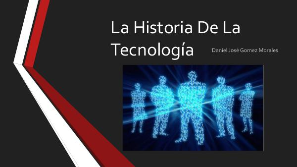 Historia Y Tecnología LA HISTORIA DE LA TECNOLOGIA