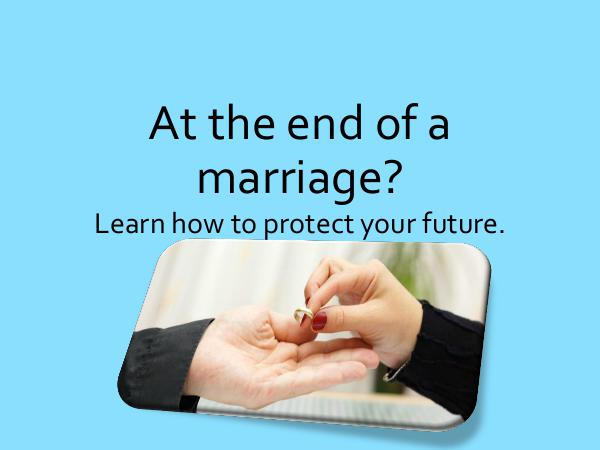 Attorney Publication At the end of a marriage Learn how to protect your