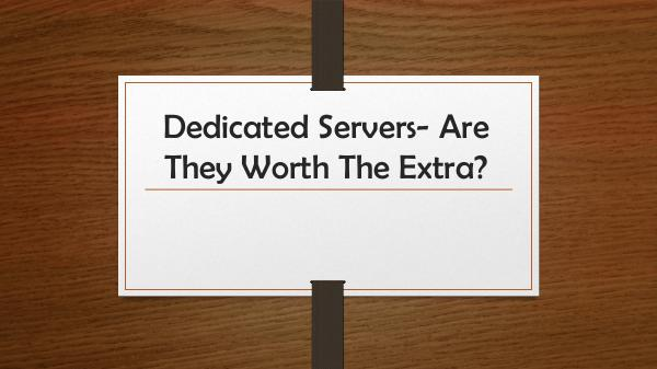 Dedicated Servers- Are They Worth The Extra