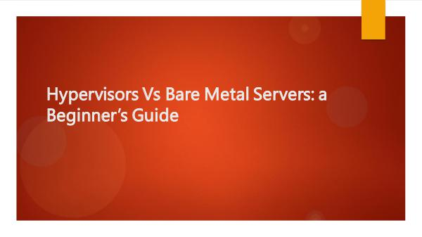 Dedicated Servers | Windows & Linux Hosting Hypervisors Vs Bare Metal Servers: a Beginner's Gu