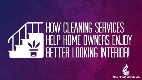 Cleaning Services Cleaning Services Help Home Owners Enjoy Better