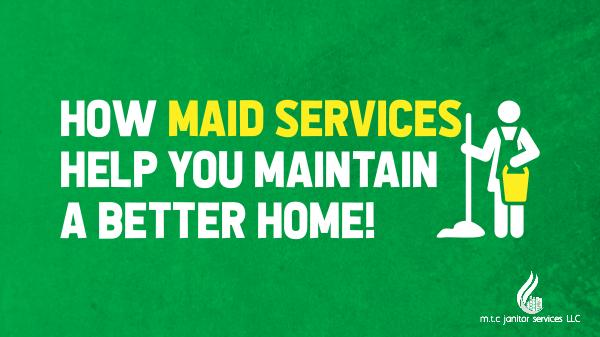 Maid Services How Maid Services Help You Maintain a Better Home
