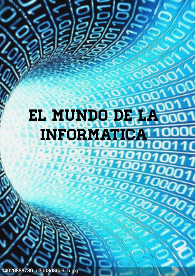El mundo de la informatica El mundo de la informatica