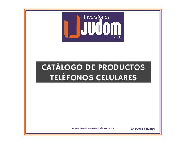 CATALOGO DIGITAL TELÉFONOS CELULARES INVERSIONES JUDOM, C.A. DOMINGO 09/12/2018 - 06:00 PM