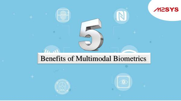 Biometric Technology 5 Benefits of Multimodal Biometrics