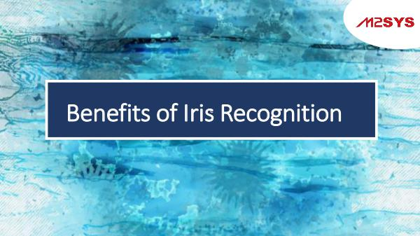 Biometric Technology Benefits of Iris Recognition