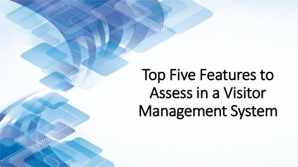 Biometric Technology Top Five Features to Assess in a Visitor Managemen