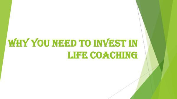 My Psychotherapist Why You Need to Invest in Life Coaching