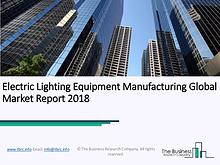 Electric Lighting Equipment Manufacturing Global Market Report 2018