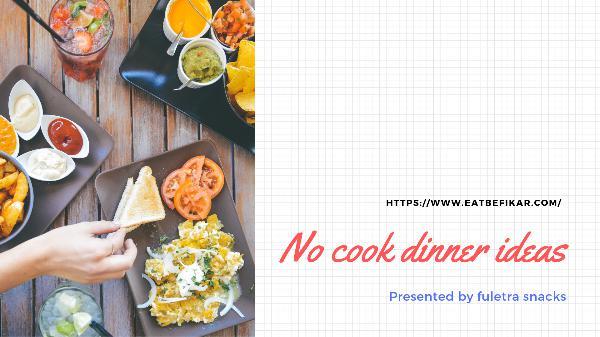 No cook dinner ideas - Befikar No cook dinner ideas _ Befikar
