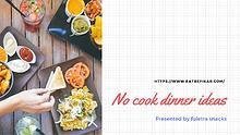 No cook dinner ideas - Befikar