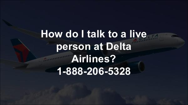 How to live chat with delta airlines 1-888-206-5328 How do I talk to a live person at Delta Airlines