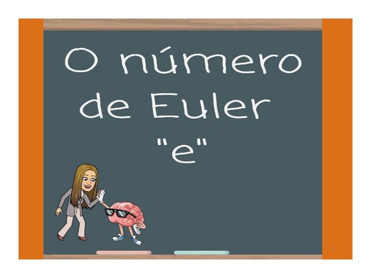 """O número de Euler """"e"""" O Número de Euler (aplicação)"""