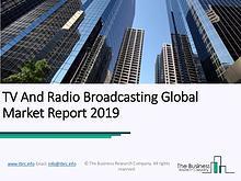 TV And Radio Broadcasting Global Market Report 2019
