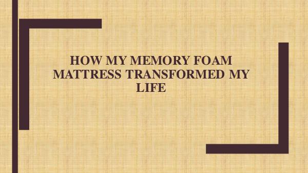 High Sun Mattress How My Memory Foam Mattress Transformed My Life
