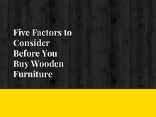 Five Factors to Consider Before You Buy Wooden Furniture