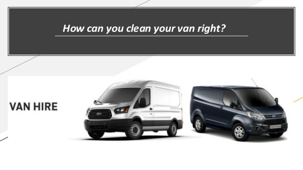 Rental Vans Can be Conversion for a Luxury Trip How can you clean your van right