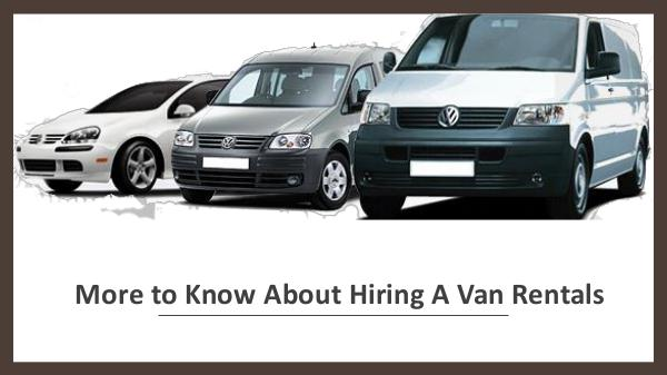 Rental Vans Can be Conversion for a Luxury Trip More to Know About Hiring A Van Rentals