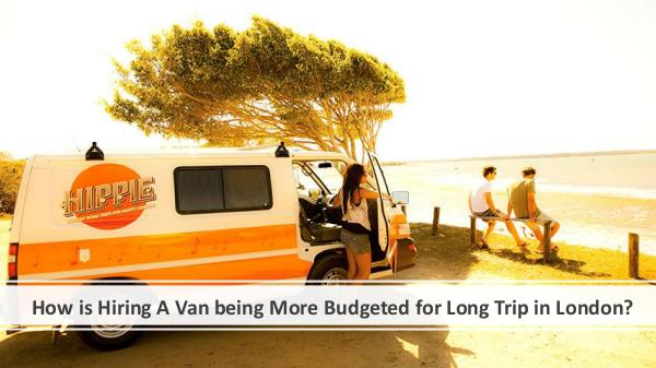 Rental Vans Can be Conversion for a Luxury Trip How is Hiring A Van being More Budgeted for Long T