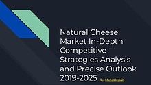 Natural Cheese Market In-Depth Competitive Strategies Analysis and Pr