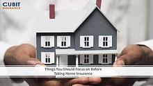 Things You Should Focus on Before Taking Home Insurance