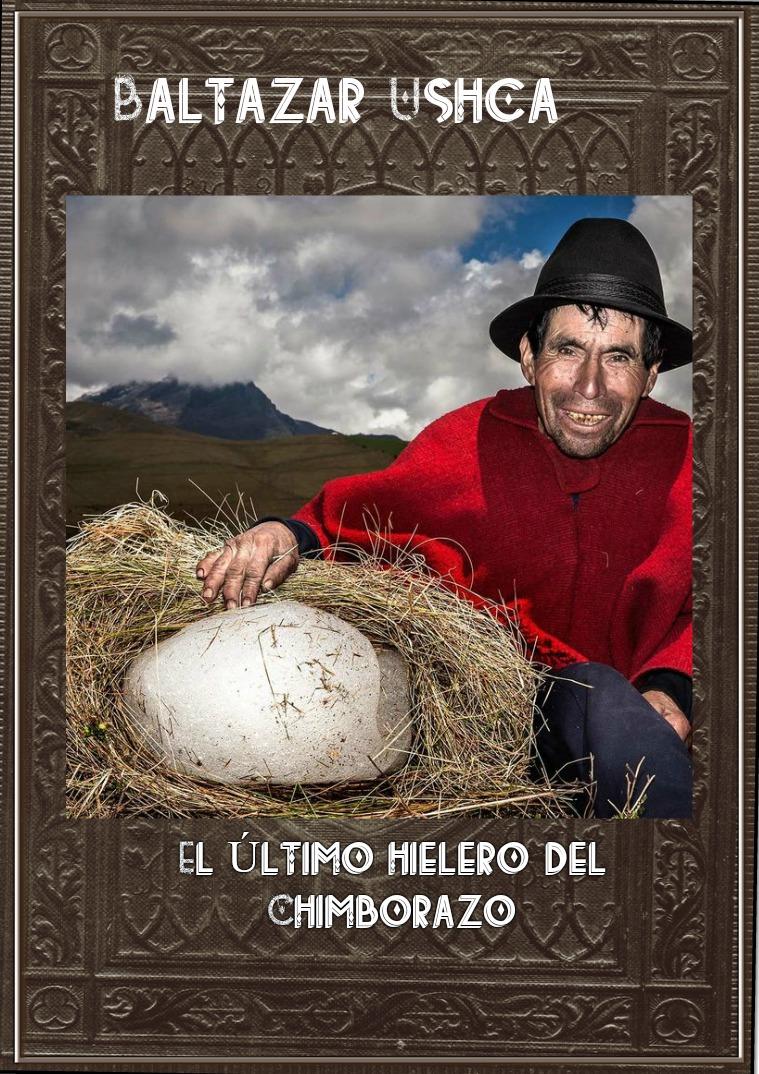 """Baltazar Ushca """"El último hielero del Chimborazo"""" volumen 1"""