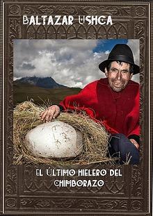"""Baltazar Ushca """"El último hielero del Chimborazo"""""""