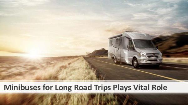 Minibuses for Long Road Trips Plays Vital Role