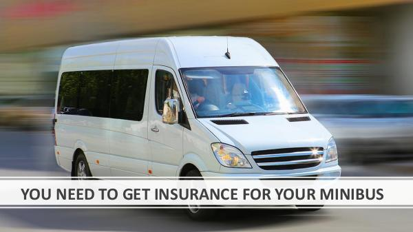 YOU NEED TO GET INSURANCE FOR YOUR MINIBUS