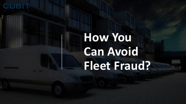 How You Can Avoid Fleet Fraud How You Can Avoid Fleet Fraud
