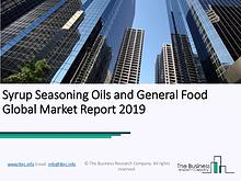 Syrup, Seasoning, Oils, and General Food Global Market Report 2019