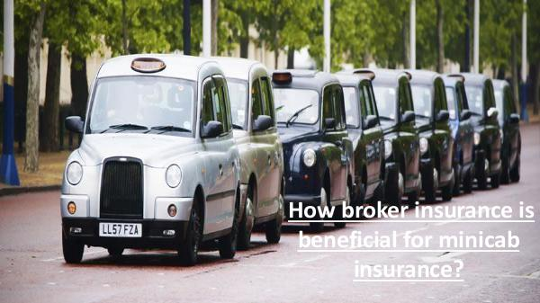 Why do you need to get insurance for your minicab? How broker insurance is beneficial for minicab ins
