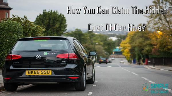 How You Can Claim The Hidden Cost Of Car Hire? How You Can Claim The Hidden Cost Of Car Hire