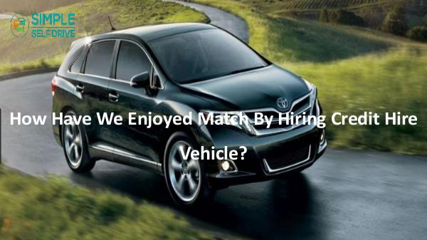 How Have We Enjoyed Match By Hiring Credit Hire Ve