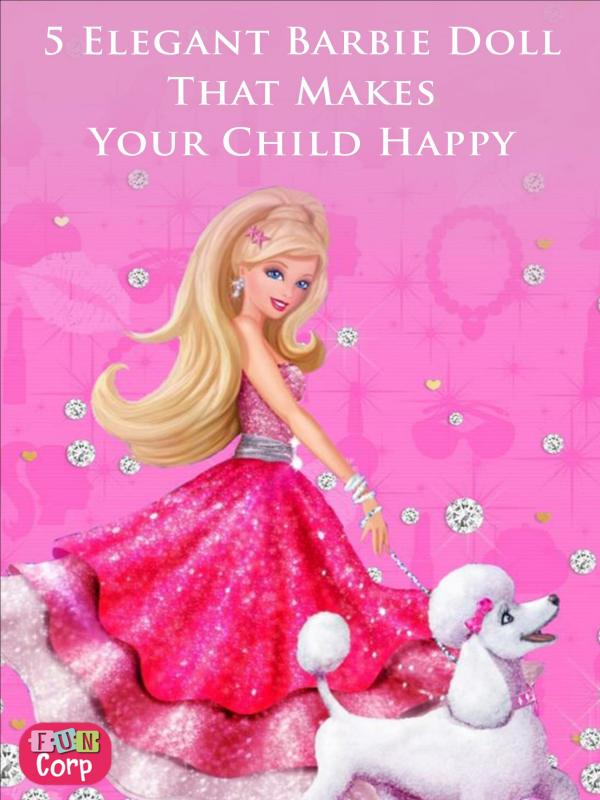 5 Elegant Barbie Doll That Makes Your Child Happy 5 Elegant Barbie Doll That Makes Your Child Happy-