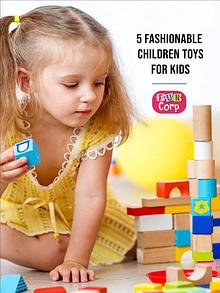 5 Fashionable Children Toys for Kids