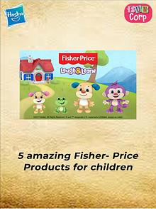5 amazing Fisher- Price Products for children