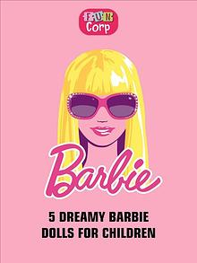 5 Dreamy Barbie Dolls for Children
