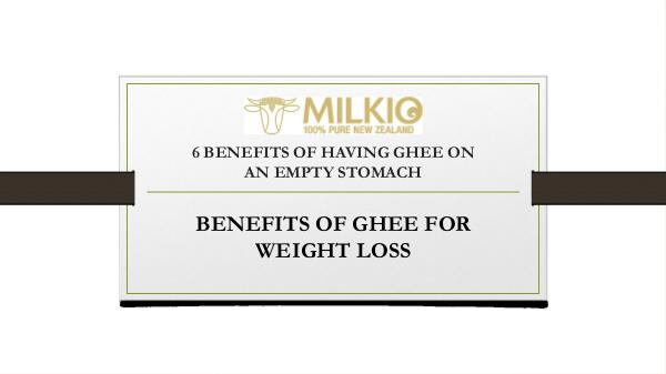 Benefits of ghee - Milkio Foods New Zealand 6 BENEFITS OF HAVING GHEE ON AN EMPTY