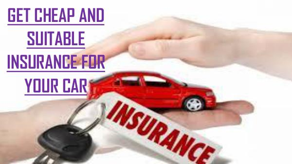 GET CHEAP AND SUITABLE INSURANCE FOR YOUR CAR GET CHEAP AND SUITABLE INSURANCE FOR YOUR CAR