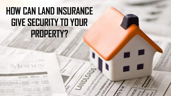 HOW CAN LAND INSURANCE GIVE SECURITY TO YOUR PROPE