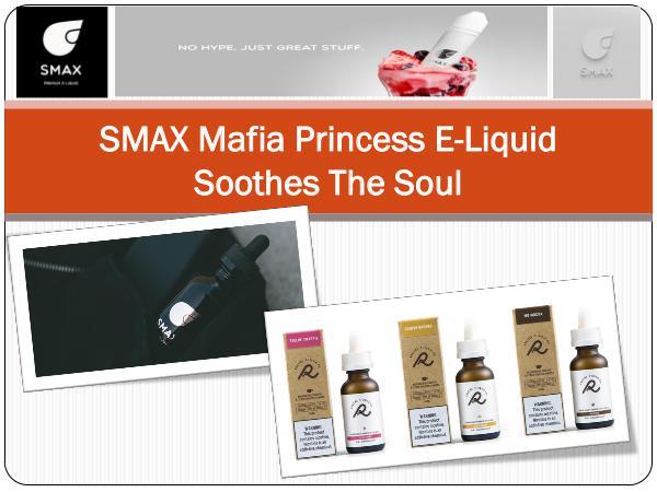 SMAX Mafia Princess E-Liquid Soothes The Soul SMAX Mafia Princess E-Liquid Soothes The Soul