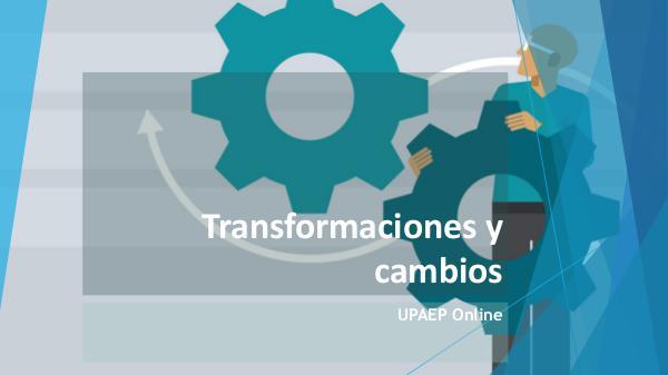Transformaciones y cambios 01 Transformaciones y cambios