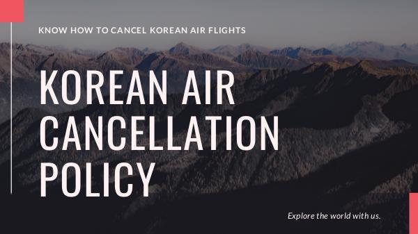 Korean Air Cancellation Policy Korean Air Cancellation Policy