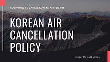 Korean Air Cancellation Policy