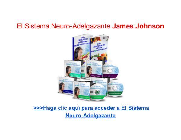 El Sistema Neuro Adelgazante El Sistema Neuro Adelgazante James Johnson