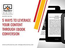 5 WAYS TO LEVERAGE YOUR CONTENT THROUGH EBOOK CONVERSION