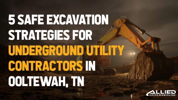 Excavation Companies Excavation Strategies For Underground Utility Cont